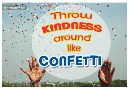 Wednesday Fuel Throw Kindness Around Like Confetti by Bloggeretterized