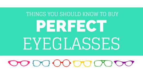 Things you should know to buy perfect eyeglasses by Bloggeretterized