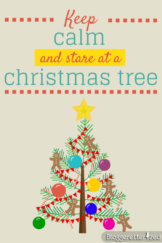 Keep Calm and Stare at a Christmas Tree by Bloggeretterized Wednesday Fuel