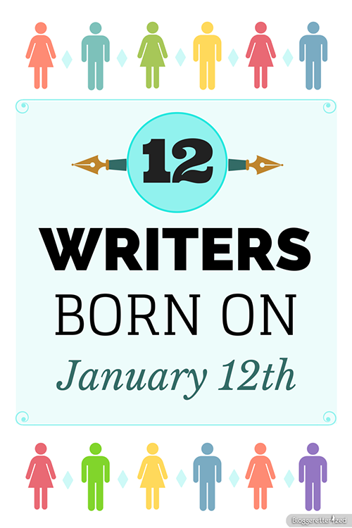 12 Writers Born on January 12th by Bloggeretterized