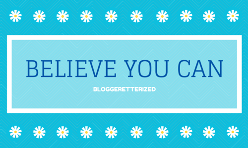 Believe You Can #WednesdayFuel by Bloggeretterized