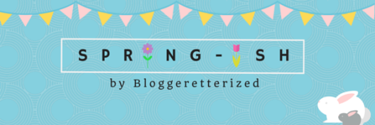 SPRING-ish. A series by Bloggeretterized to get you in the spring-ish mood.
