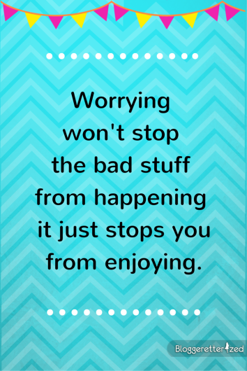 Worrying-keeps-you-from-enjoying-Wednesday-Fuel-by-Bloggeretterized