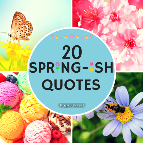 20 SPRING-ish Quotes via Bloggeretterized #Spring