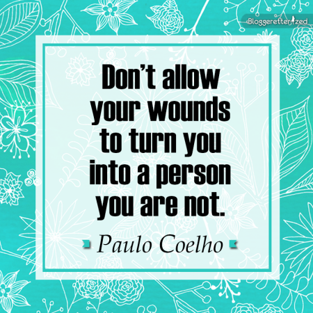 Don't allow your wounds to turn you into a person you are not Paulo Coelho #quote Wednesday Fuel by Bloggeretterized
