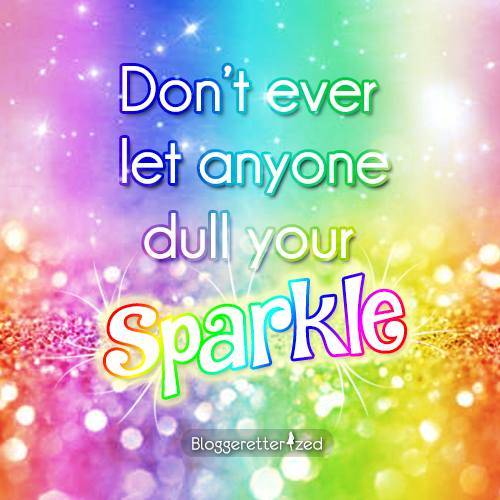 Don't ever let anyone dull your sparkle #quote Wednesday Fuel by Bloggeretterized