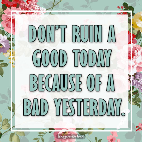 Bloggeretterized: Wednesday Fuel |Don't ruin a god today because of a bad yesterday. #quote