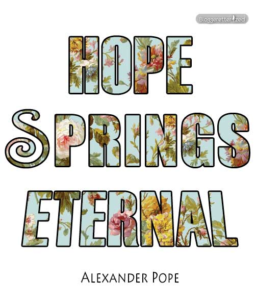 Hope Springs Eternal Alexander Pope quote Wednesday Fuel by Bloggeretterized