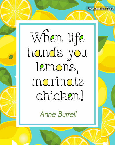 Bloggeretterized-When-life-hands-you-lemons-marinate-chicken-Anne-Burrell-quote-Wednesday-Fuel