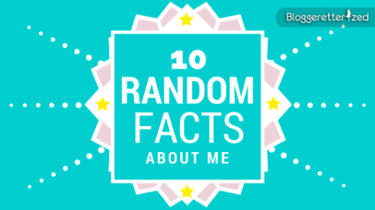 Bloggeretterized-10-Random-Facts-About-Me