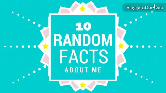 Bloggeretterized-10-Random-Facts-About-Me