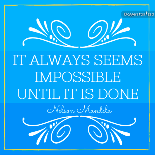 Bloggeretterized-It-always-seems-impossible-until-it-is-done-quote-Wednesday-Fuel