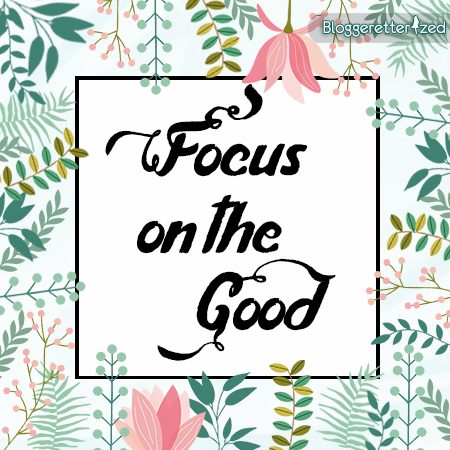 Bloggeretterized Focus on the good #quote Wednesday Fuel