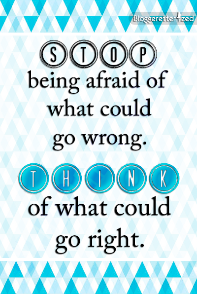 Bloggeretterized | Stop being afraid. #quote Wednesday Fuel