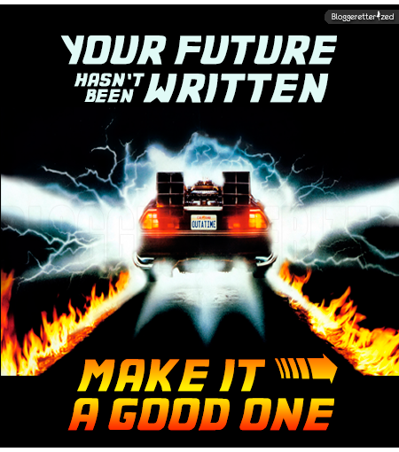 Bloggeretterized | Wednesday Fuel | Your future, make it a good one. Back to the Future Day Oct 21, 2015