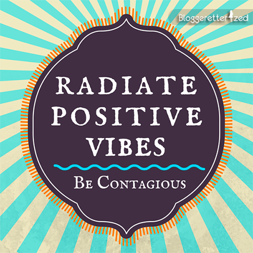 Bloggeretterized | Radiate Positive Vibes. Be Contagious. Wednesday Fuel #quote