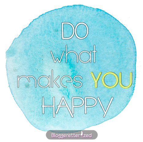 Bloggeretterized | Dow what makes you happy