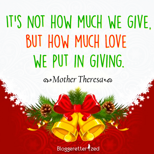 Bloggeretterized | It's not how much we give but how much love we put in giving. Mother Theresa | Wednesday Fuel #Quote