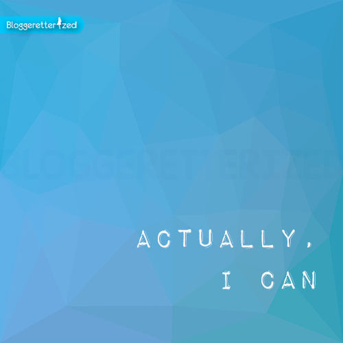 Bloggeretterized | Actually I can! Wednesday Fuel, Positive Thinking