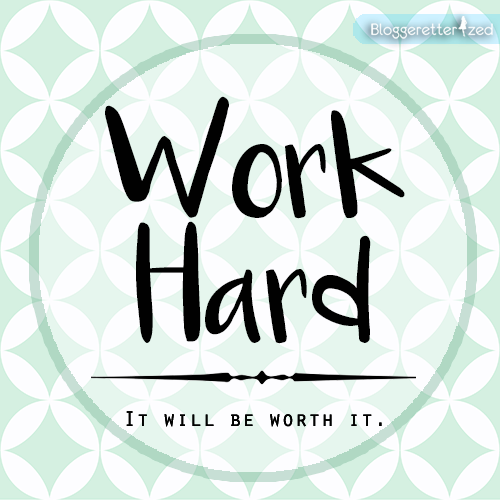 Bloggeretterized | Work Hard it will be worth it | Wednesday Fuel