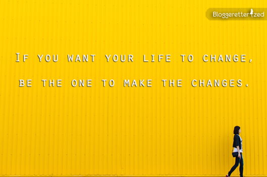 Bloggeretterized | If you want to change your life | Wednesday Fuel Quote