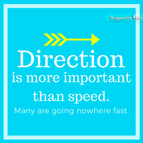 Bloggeretterized | Direction is more important than speed. Wednesday Fuel #quote